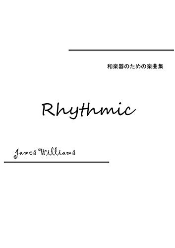 Rhythmic: Arrangement for Japanese instruments Music collection for the Japanese instruments James Williams
