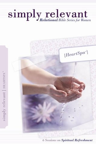 Simply Relevant Heart Spa: Relational Bible Series for Women Group Publishing
