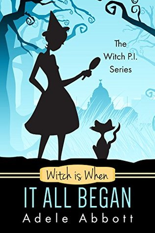 Witch Is When It All Began (The Witch P.I. Series Book 1) Adele Abbott