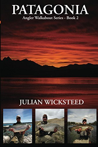 PATAGONIA: Angler Walkabout Series - Book 2  by  Julian Wicksteed