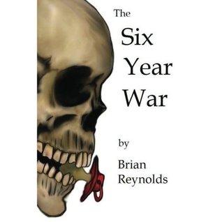 The Six Year War Brian Reynolds