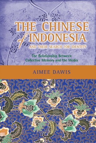 The Chinese of Indonesia and Their Search for Identity: The Relationship Between Collective Memory and the Media Aimee Dawis