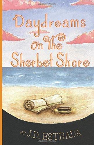 Daydreams on the Sherbet Shore  by  J.D. Estrada