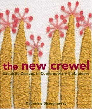 The New Crewel: Exquisite Designs in Contemporary Embroidery  by  Katherine Shaughnessy