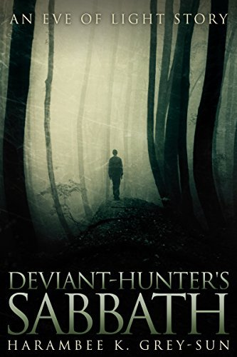 Deviant-Hunters Sabbath: An Eve of Light Story  by  Harambee K. Grey-Sun