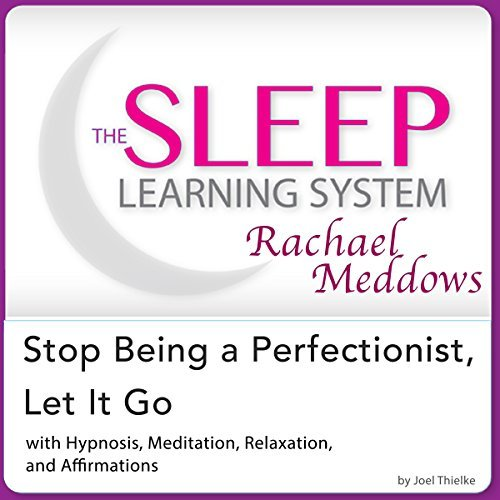 Stop Being a Perfectionist Let It Go: Hypnosis, Meditation and Subliminal - The Sleep Learning System Featuring Rachael Meddows Joel Thielke