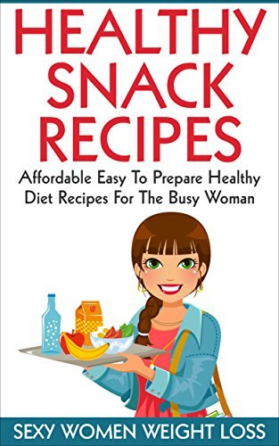 Healthy Snack Recipes: Affordable Easy to Prepare Healthy Diet Recipes for The Busy Woman  by  Gena Hall