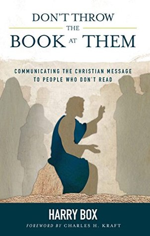 Dont Throw the Book at Them: Communicating the Christian Message to People Who Dont Read  by  Harry Box