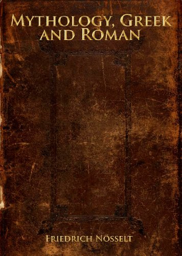 Mythology, Greek and Roman Friedrich Nosselt