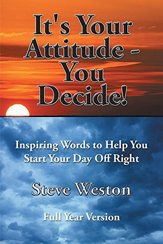 Its Your Attitude - You Decide!: Inspiring Words to Help You Start Your Day Off Right Steve Weston