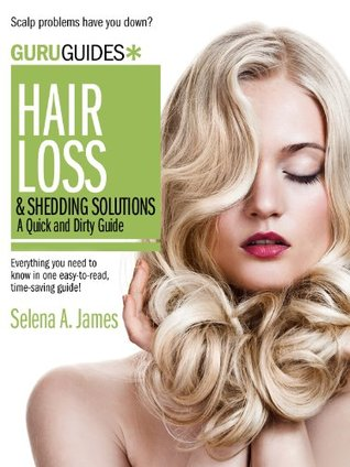 Hair Loss and Shedding: A Quick and Dirty Guide (Guru Guides Book 5)  by  Selena A. James