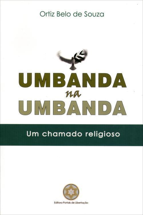 Umbanda na Umbanda: Um chamado religioso Ortiz Belo de Souza