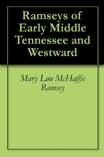Ramseys of Early Middle Tennessee and Westward Mary Lou McHaffie Ramsey