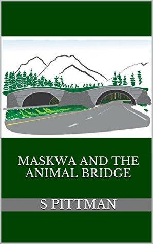 Maskwa and the Animal Bridge S Pittman