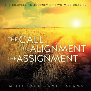 The Call The Alignment The Assignment Millie and James Adams
