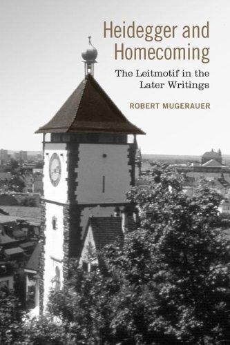Heidegger and Homecoming: The Leitmotif in the Later Writings (New Studies in Phenomenology and Hermeneutics)  by  Robert Mugerauer