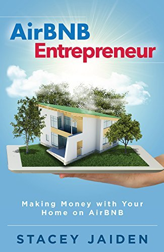 AirBNB Entrepreneur: Making Money with Your Property on AirBNB  by  Stacey Jaiden
