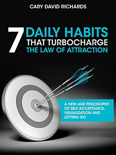 7 Daily Habits that Turbocharge the Law of Attraction: A new age philosophy of self-acceptance, visualization and letting go Cary David Richards