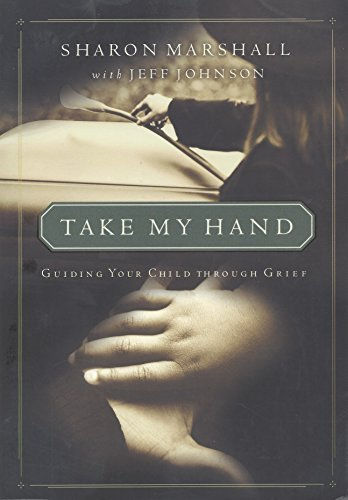 Take My Hand: Guiding Your Child Through Grief (Child Grief Book 5) Sharon Marshall