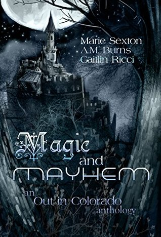 Magic and Mayhem: An Out in Colorado Anthology  by  Marie Sexton