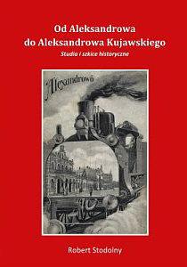 Od Aleksandrowa do Aleksandrowa Kujawskiego Robert Stodolny