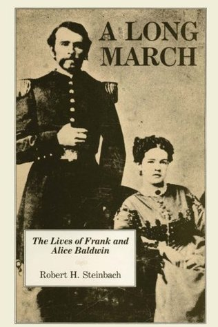 A Long March: The Lives of Frank and Alice Baldwin Robert H. Steinbach