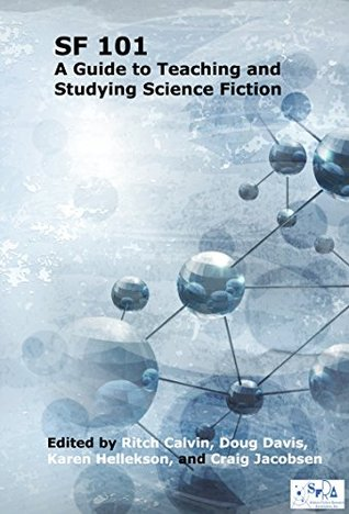 SF 101: A Guide to Teaching and Studying Science Fiction  by  Ritch Calvin