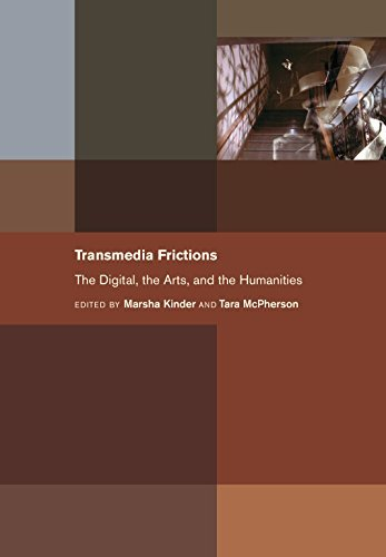 Transmedia Frictions: The Digital, the Arts, and the Humanities  by  Marsha Kinder