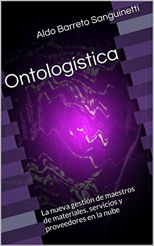 Ontologística: Hacia un estándar B2B para clasificar y describir bienes y servicios (Master Data Managers Latam nº 1) Aldo Barreto Sanguinetti