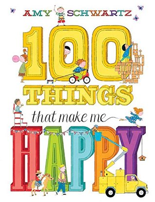 100 Things That Make Me Happy Amy Schwartz