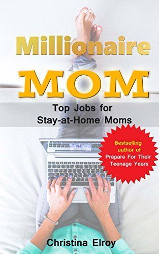 Millionaire Mom: Top Jobs For Stay At Home Moms: The Information You Needed And Then Some More…  by  Christina Elroy