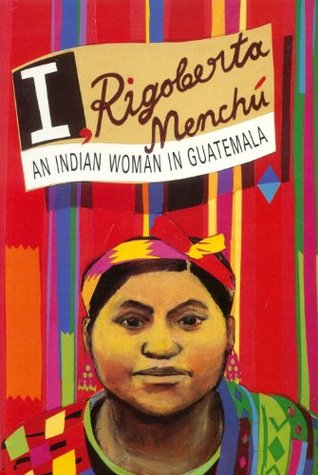 I Rigolerta Menchu:  An Indian Woman in Guatemala Elisabeth Burgos-Debray