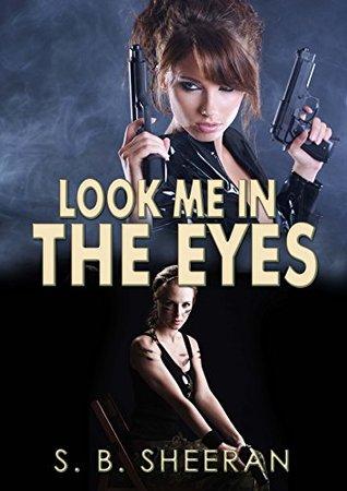 Look Me in The Eyes (Keeping an Eye on Her Book 2)  by  S.B. Sheeran
