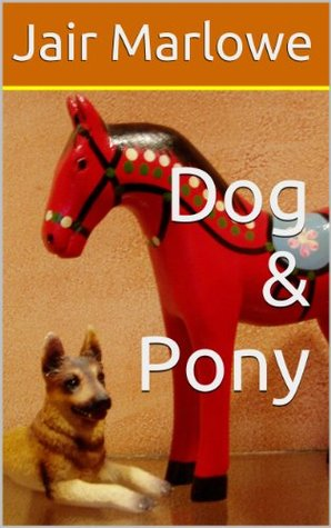 Dog & Pony  by  Jair Marlowe