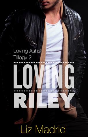 Loving Riley (Loving Ashe Trilogy, #2) Liz Madrid