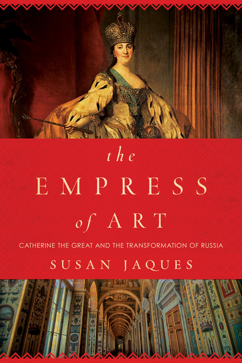 The Empress of Art: Catherine the Great and the Transformation of Russia  by  Susan Jaques