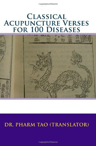 Classical Acupuncture Verses For 100 Diseases Dr. Pharm Tao
