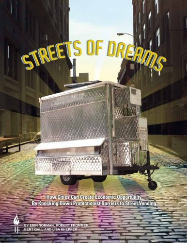 Streets of Dreams: How Cities Can Create Economic Opportunity Knocking Down Protectionist Barriers to Street Vending by Erin Norman