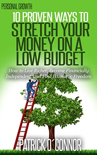 10 proven ways to stretch your money on a low budget: How to live richer, become economically independent and have financial freedom  by  Patrick OConnor