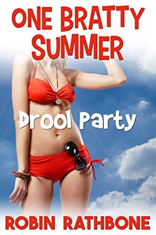 One Bratty Summer: Drool Party  by  Robin Rathbone