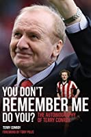 You Dont Remember Me, Do You?: The Autobiography of Terry Conroy Terry Conroy