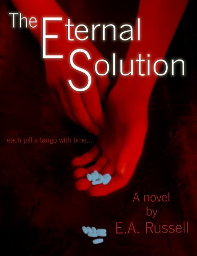 The Eternal Solution: Each Pill a Tango with Time  by  E.A. Russell
