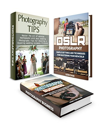 Photography Tips Box Set: 20 Amazing Ways To Make Your Own Photography Business And Great DSLR Photography Tips For Mastering Wedding Photography Leon Chan