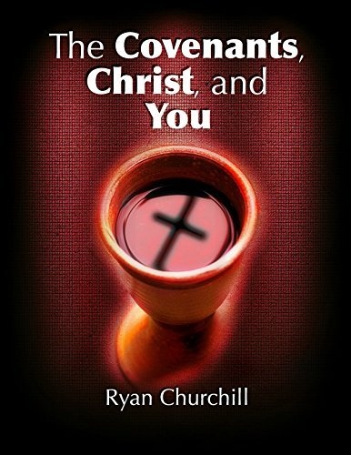 The Covenants, Christ, and You Ryan Churchill
