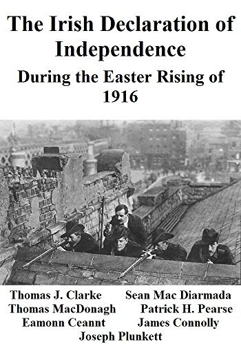 The Irish Declaration of Independence: During the Easter Rising of 1916  by  Thomas J. Clarke