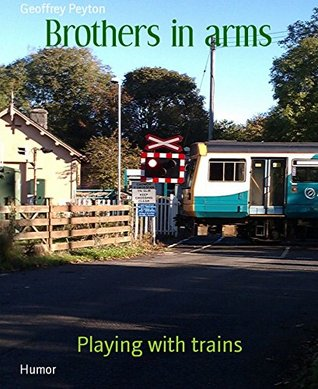 Brothers in arms: Playing with trains Geoffrey Peyton