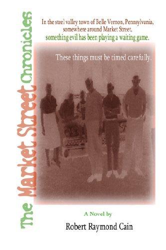 The Market Street Chronicles Robert Raymond Cain