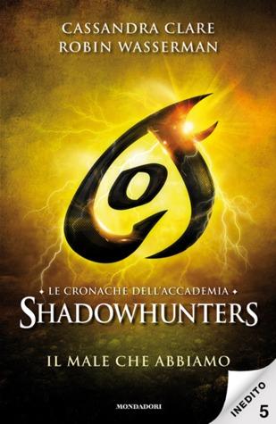 Il male che abbiamo (Tales from the Shadowhunter Academy, #5) Cassandra Clare