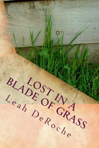 Lost in a Blade of Grass  by  Leah Deroche
