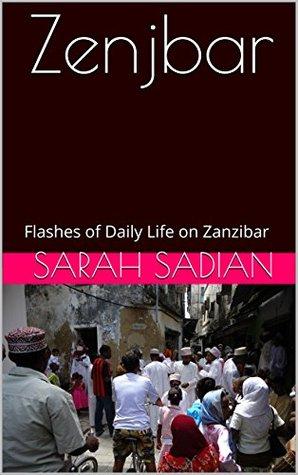 Zenjbar: Flashes of Daily Life on Zanzibar  by  Sarah Sadian